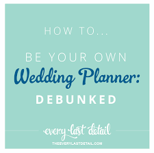 to be wedding planner how to be your own wedding planner debunked