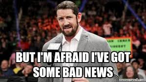 Bad News Barrett Meme - i m afraid i ve got some bad