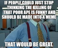 That Would Be Great Meme Maker - that would be great meme imgflip