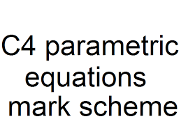 c4 parametric equations mark scheme by damien gow teaching