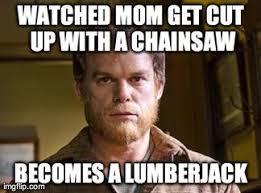 Lumberjack Meme - dexter season finale memes season best of the funny meme