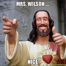 Wilson Meme - mrs wilson nice make a meme