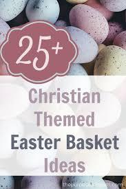 christian easter baskets 25 christian themed easter basket ideas basket ideas easter