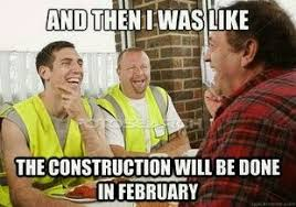 Meme Construction - the construction will be done in february construction memes