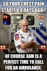 Chest Pain Meme - so your chest pain started 4 days ago of course 3am is a perfect