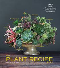 the plant recipe book 100 living arrangements for any home in any