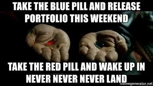 Blue Pill Red Pill Meme - take the blue pill and release portfolio this weekend take the red