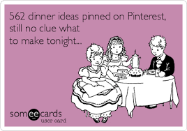 Make Your Own Ecards Meme - 562 dinner ideas pinned on pinterest still no clue what to make