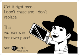get it right men i don t chase and i don t replace this woman