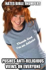 Anti Atheist Meme - hates bible thumpers pushes anti religious views on everyone