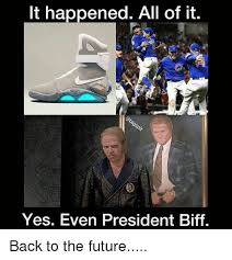 Back To The Future Meme - it happened all of it yes even president biff back to the future