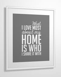 quote print what i love most about my home is who i share it with