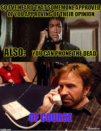 Dead Phone Meme - image tagged in memes bruce lee chuck norris chuck norris approves
