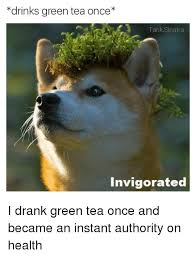 Tea Meme - drinks green tea once tank sinatra invigorated i drank green tea
