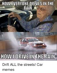 Drift Meme - how everyone drives in the howidrive in the rain drift all the