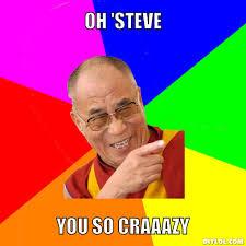 Steve Meme - dalai lama meme generator oh steve you so craaazy 5f882b jpg 510