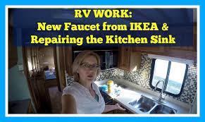 rv remodel u0026 repairs new ikea faucet u0026 repairing the kitchen sink
