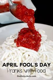 april fool u0027s day food five little chefs