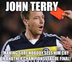 Terry Meme - john terry making sure nobody sees him cry in another chions