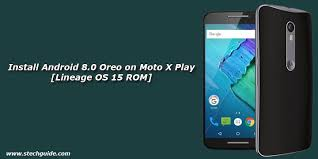 android rom how to install android 8 0 oreo on moto x play lineage os 15 rom