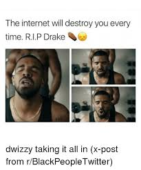 Drake Wheelchair Meme - the internet will destroy you every time rip drake dwizzy taking it