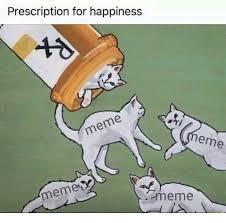 Happiness Meme - prescription for happiness meme meme meme meme meme on me me