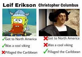 Christopher Columbus Memes - dopl3r com memes leif erikson christopher columbus got to north