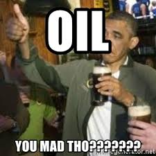 Why You Mad Tho Meme - oil you mad tho obama beer meme generator