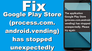 android vending how to fix play store process android vending has