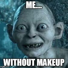 No Makeup Meme - gollum meme imgflip
