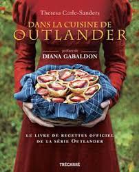 l officiel de la cuisine theresa carle sanders dans la cuisine de outlander le livre de