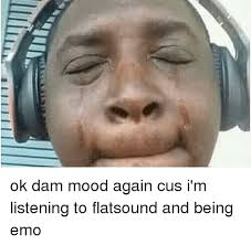 Cus Memes - ok dam mood again cus i m listening to flatsound and being emo