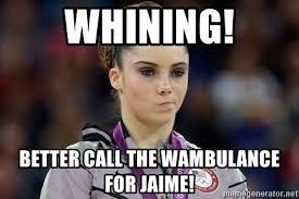 Wambulance Meme - whining better call the wambulance for jaime mckayla meme meme