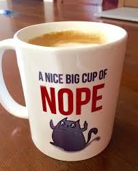 Coffee Cup a big cup of nope coffee mug the oatmeal