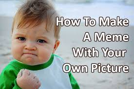 Make A Meme With Your Own Pic - how to make a meme with your own picture 5 apps to make it easy