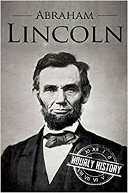 biography of abraham lincoln download abraham lincoln a life from beginning to end booklet one hour