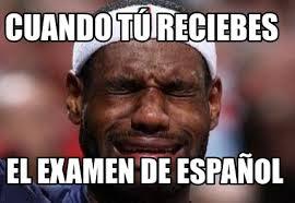 Spanish Meme Generator - meme creator cuando t禳 reciebes el examen de espa祓ol meme