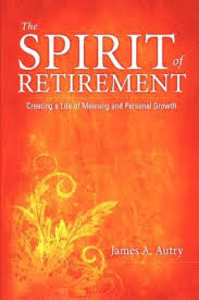 the spirit of retirement creating a of meaning and personal