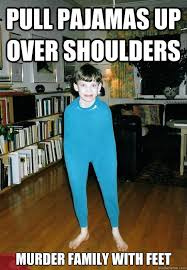 Pajama Kid Meme - pull pajamas up over shoulders murder family with feet pajama