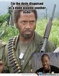 Tropic Thunder Meme - yo dawg we heard you like tropic thunder by mattishot meme center