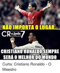Memes De Cristiano Ronaldo - tg nao importaolugar ronaln cristiano ronaldo sempre sera o melhor