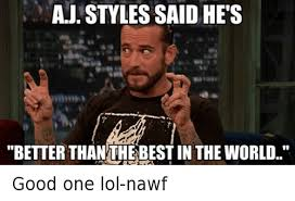 Aj Styles Memes - aj styles said he s better than the best in the world good one lol