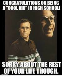 High Kid Meme - congratulations on being a cool kid in high school sorry about