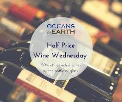 half price restaurant wine wednesdays half price wine picture of oceans earth