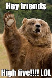 High Five Meme - hey friends high five lol teddy bear high five quickmeme