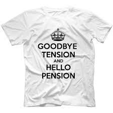 goodbye tension hello pension t shirt goodbye tension hello pension t shirt 100 cotton gift quality