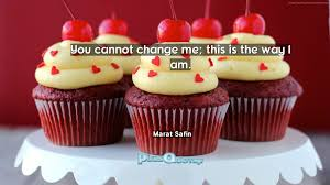 quotes change me you cannot change me this is the way i am