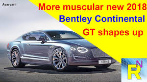 car review more muscular new 2018 bentley continental gt shapes