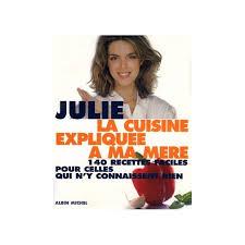 la cuisine de julie la cuisine expliquée à ma mère julie andrieu
