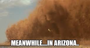 Storm Meme - meanwhile in arizona imgflip